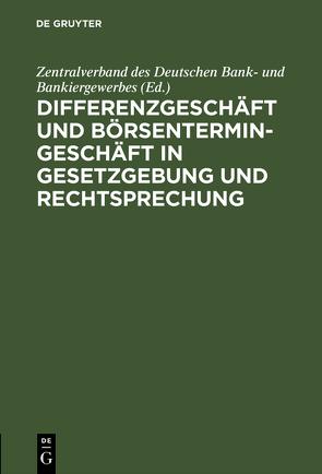 Differenzgeschäft und Börsentermingeschäft in Gesetzgebung und Rechtsprechung von Zentralverband des Deutschen Bank- und Bankiergewerbes