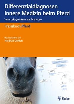 Differenzialdiagnosen Innere Medizin beim Pferd von Gehlen,  Heidrun