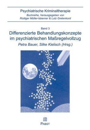 Differenzierte Behandlungskonzepte im psychiatrischen Massregelvollzug von Bauer,  Petra, Kielisch,  Silke