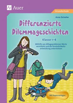 Differenzierte Dilemmageschichten Klasse 1-4 von Scheller,  Anne