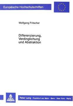 Differenzierung, Verdinglichung und Abstraktion von Fritscher,  Wolfgang