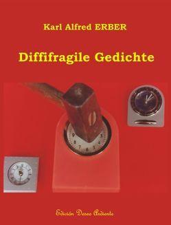 Diffifragile Gedichte von Erber,  Karl A