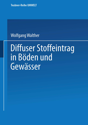 Diffuser Stoffeintrag in Böden und Gewässer von Walther,  Wolfgang