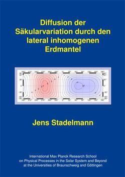 Diffusion der Säkularvariation durch den lateral inhomogenen Erdmantel von Stadelmann,  Jens