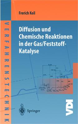 Diffusion und Chemische Reaktionen in der Gas/Feststoff-Katalyse von Keil,  Frerich