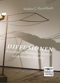 Diffusionen: Künstlerische Bildung im Kontext interkultureller Projekte von Herschbach,  Markus J.