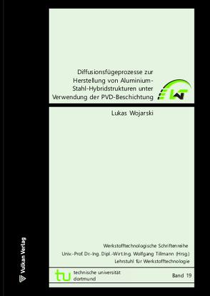 Diffusionsfügeprozesse zur Herstellung von Aluminium-Stahl-Hybridstrukturen unter Verwendung der PVD-Beschichtung von Wojarski,  Lukas