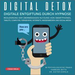DIGITAL-DETOX | Digitale Entgiftung durch Hypnose | Reduzierung der übermässigen Nutzung von Smartphones, Tablets, Computer, Fernsehens, Internets, Massenmedien, und Social-Media von Eisfeld,  Dr. Dieter