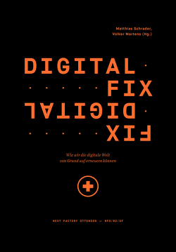 Digital Fix – Fix Digital von Chollet,  Francois, Dignum,  Virginia, Dörner,  Stephan, Garbesi,  Fifer, Martens,  Volker, Mattin,  David, Pavliscak,  Pamela, Recke,  Martin, Revell,  Tobias, Schrader,  Matthias, Tinworth,  Adam, Wiedinger,  Nika