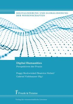 Digital Humanities von Bockwinkel,  Peggy, Nickel,  Beatrice, Viehhauser,  Gabriel