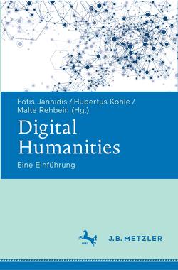 Digital Humanities von Jannidis,  Fotis, Kohle,  Hubertus, Rehbein,  Malte