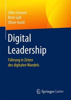Digital Leadership von Creusen,  Utho, Gall,  Birte, Hackl,  Oliver