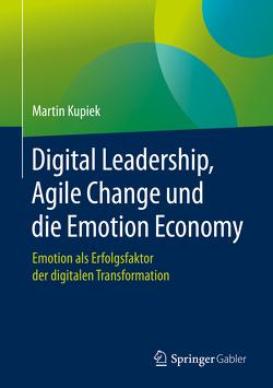 Digital Leadership, Agile Change und die Emotion Economy von Kupiek,  Martin