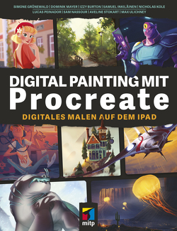 Digital Painting mit Procreate von Grünewald,  Simone, Mayer,  Dominik, Nassour,  Sam, Stokart,  Aveline, Ulichney,  Max