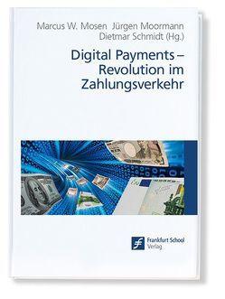 Digital Payments: Revolution im Zahlungsverkehr von Moormann,  Jürgen, Mosen,  Marcus W., Schmidt,  Dietmar