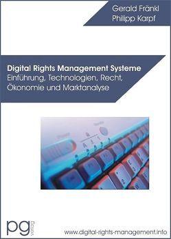 Digital Rights Management Systeme – Einführung, Technologien, Recht, Ökonomie und Marktanalyse von Fränkl,  Gerald, Karpf,  Philipp