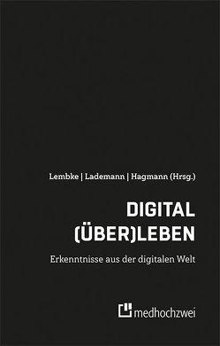 Digital (über)leben – Erkenntnisse aus der digitalen Welt von Hagmann,  Nicola-André, Lademann,  Denis, Lembke,  Gerald