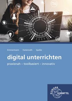 digital unterrichten von Emmermann,  Ralf, Fastenrath,  Silke, Spalke,  Thorsten