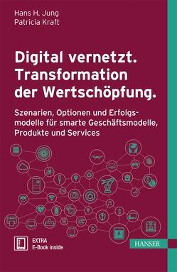 Digital vernetzt. Transformation der Wertschöpfung. von Jung,  Hans H., Kraft,  Patricia