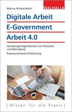 Digitale Arbeit, E-Government, Arbeit 4.0 von Schwarzbach,  Marcus