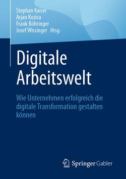 Digitale Arbeitswelt von Böhringer,  Frank, Kaiser,  Stephan, Kozica,  Arjan, Wissinger,  Josef