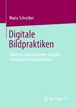 Digitale Bildpraktiken von Schreiber,  Maria