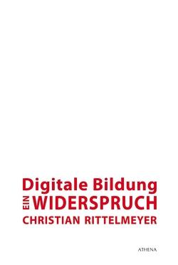 Digitale Bildung – ein Widerspruch von Rittelmeyer,  Christian