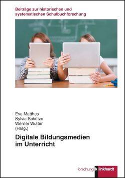 Digitale Bildungsmedien im Unterricht von Matthes,  Eva, Schütze,  Sylvia, Wiater,  Werner