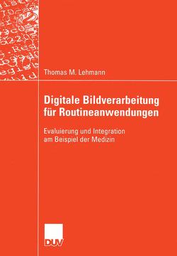 Digitale Bildverarbeitung für Routineanwendungen von Lehmann,  Thomas M., Spitzer,  Prof. Dr. Dr. Klaus