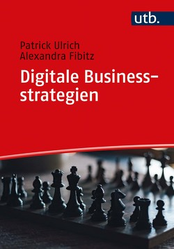 Digitale Businessstrategien von Fibitz,  Alexandra, Ulrich,  Patrick