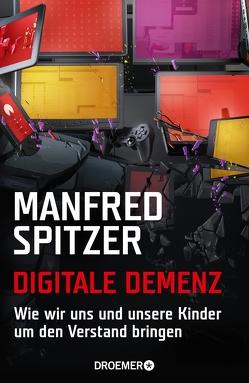 Digitale Demenz von Spitzer,  Manfred