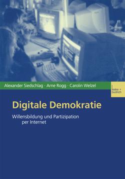 Digitale Demokratie von Rogg,  Arne, Siedschlag,  Alexander, Welzel,  Carolin