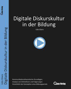 Digitale Diskurskultur in der Bildung von Glanz,  Udo
