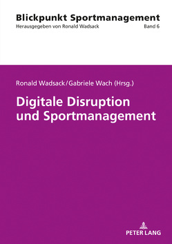 Digitale Disruption und Sportmanagement von Wach,  Gabriele, Wadsack,  Ronald