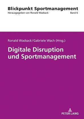 Digitale Disruption und Sportmanagement von Wach,  Gabriele, Wadsack,  Ronald