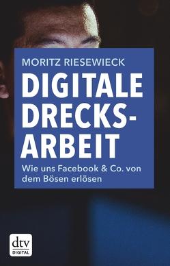 Digitale Drecksarbeit von Riesewieck,  Moritz