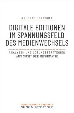 Digitale Editionen im Spannungsfeld des Medienwechsels von Oberhoff,  Andreas
