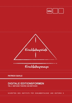 Digitale Editionsformen – Teil 2: Befunde, Theorie und Methodik von Sahle,  Patrick