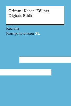 Digitale Ethik von Grimm,  Petra, Keber,  Tobias O., Zöllner,  Oliver