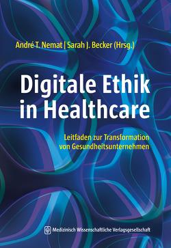 Digitale Ethik in Healthcare von Becker,  Sarah J., Nemat,  André T.