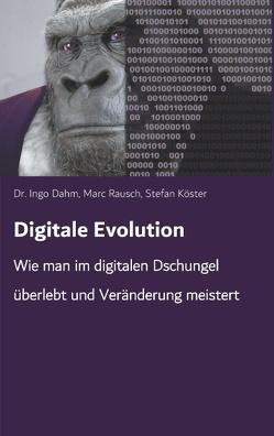 Digitale Evolution von Dahm,  Dr. Ingo, Köster,  Stefan, Rausch,  Marc