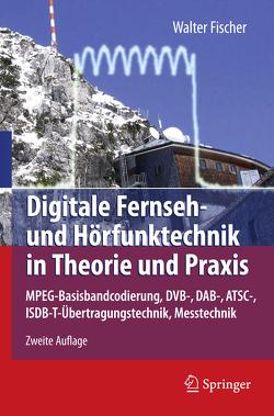 Digitale Fernseh- und Hörfunktechnik in Theorie und Praxis von Fischer,  Walter