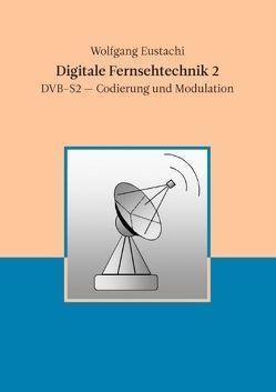 Digitale Fernsehtechnik 2 von Eustachi,  Wolfgang