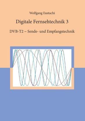 Digitale Fernsehtechnik 3 von Eustachi,  Wolfgang
