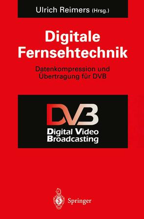 Digitale Fernsehtechnik von Fechter,  F., Jäger,  D, Johansen,  C., Ladebusch,  U., Reimers,  Ulrich, Ricken,  C., Roy,  A., Verse,  A.