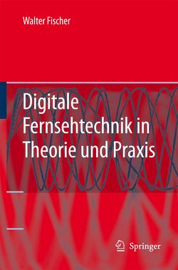 Digitale Fernsehtechnik in Theorie und Praxis von Fischer,  Walter