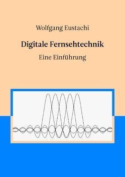Digitale Fernsehtechnik von Eustachi,  Wolfgang