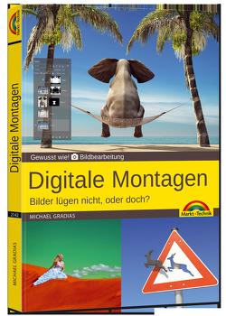 Digitale Foto Montagen für Adobe Photoshop CC und PhotoShop Elements – Bilder lügen nicht, oder doch!? von Gradias,  Michael