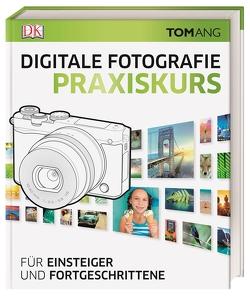 Digitale Fotografie. Praxiskurs von Ang,  Tom