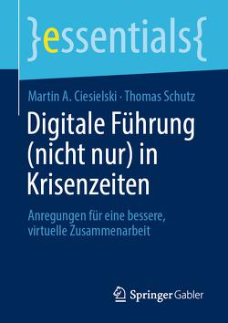 Digitale Führung (nicht nur) in Krisenzeiten von Ciesielski,  Martin A., Schutz,  Thomas